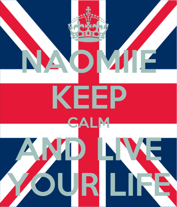 NAOMIIE KEEP CALM AND LIVE YOUR LIFE