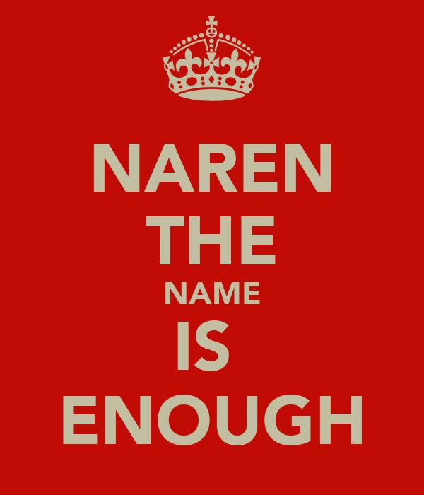 NAREN THE NAME IS  ENOUGH
