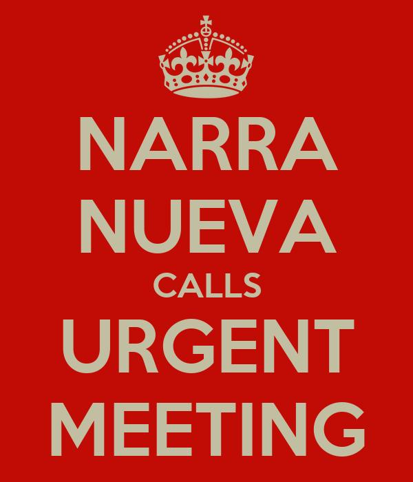 NARRA NUEVA CALLS URGENT MEETING