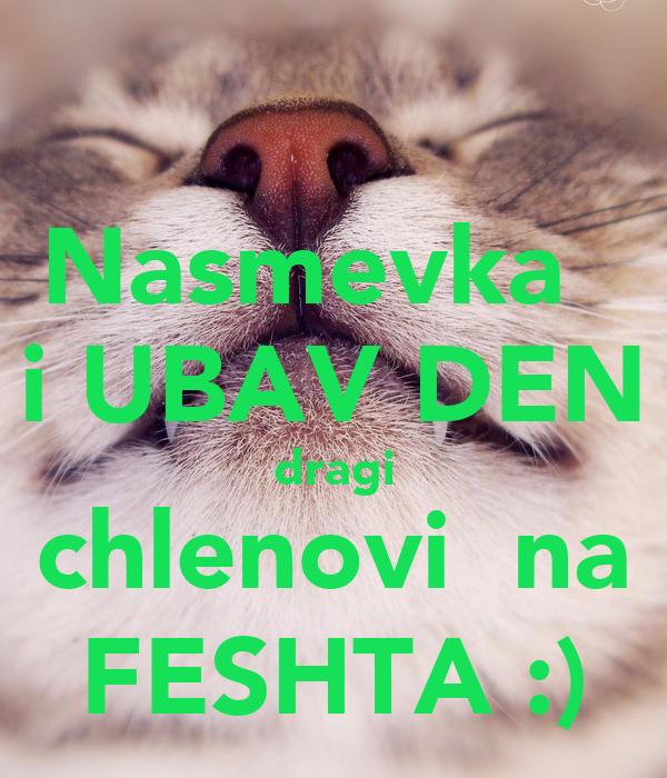 Nasmevka   i UBAV DEN dragi chlenovi  na FESHTA :)