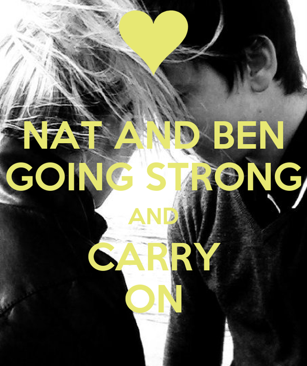 NAT AND BEN GOING STRONG AND CARRY ON