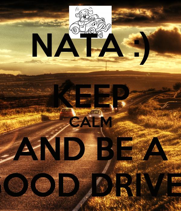 NATA :) KEEP CALM AND BE A GOOD DRIVER