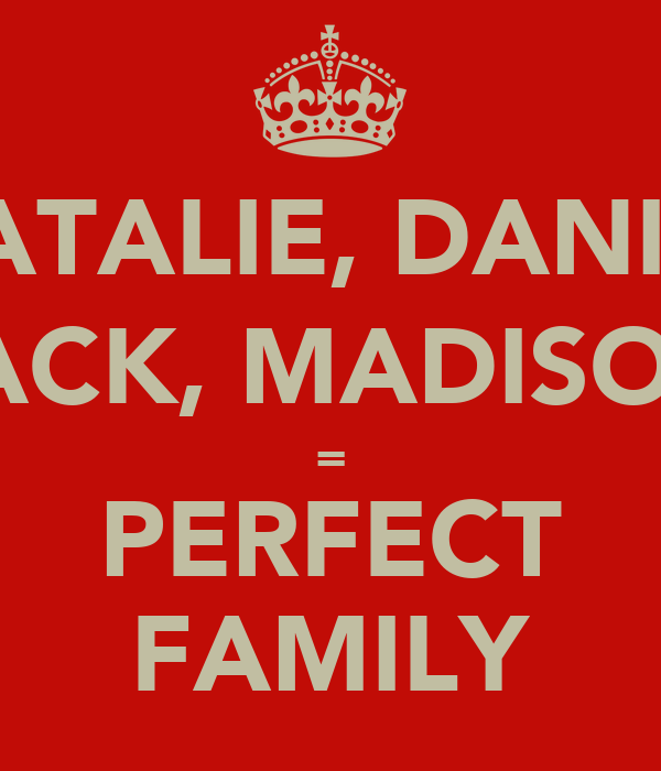 NATALIE, DANIEL JACK, MADISON = PERFECT FAMILY