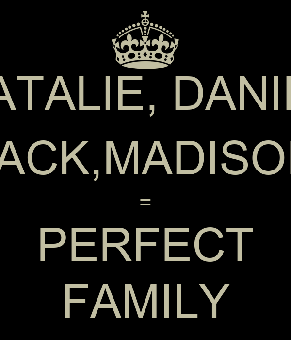 NATALIE, DANIEL JACK,MADISON = PERFECT FAMILY