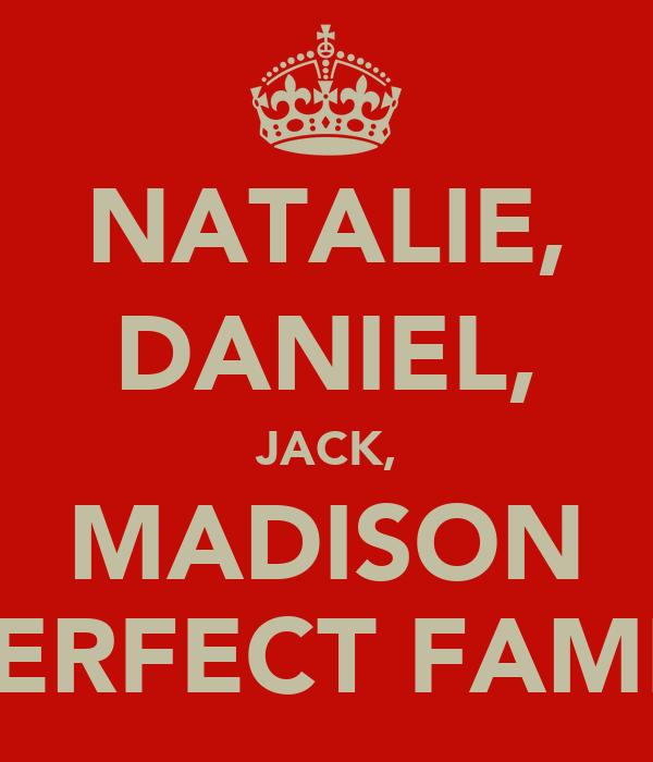 NATALIE, DANIEL, JACK, MADISON =PERFECT FAMILY