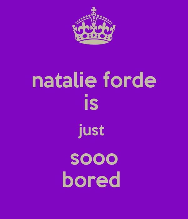 natalie forde is  just  sooo bored