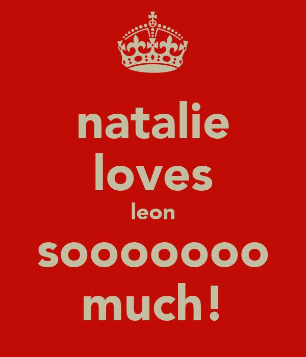 natalie loves leon sooooooo much!