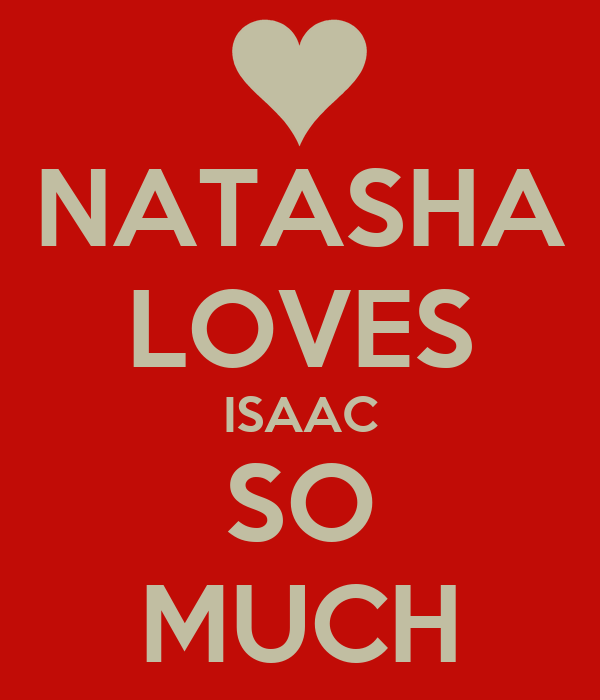 NATASHA LOVES ISAAC SO MUCH
