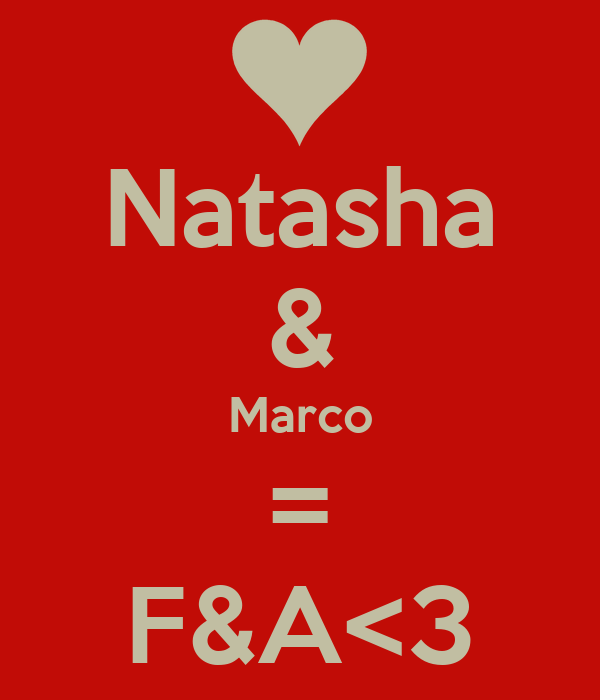 Natasha & Marco = F&A<3