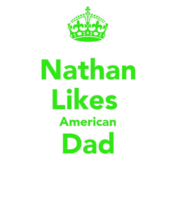 Nathan Likes  American Dad