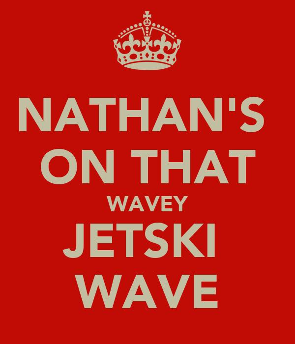 NATHAN'S  ON THAT WAVEY JETSKI  WAVE