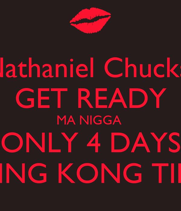 Nathaniel Chucks  GET READY MA NIGGA  ONLY 4 DAYS TIL KING KONG TIME 💋