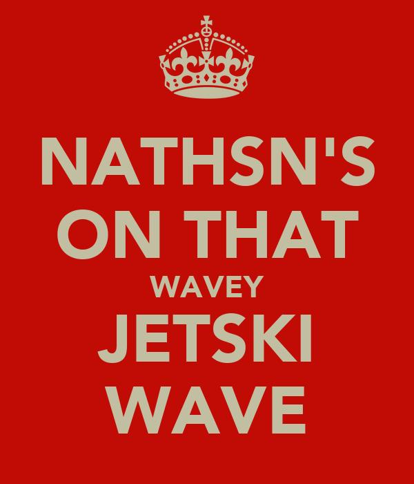 NATHSN'S ON THAT WAVEY JETSKI WAVE