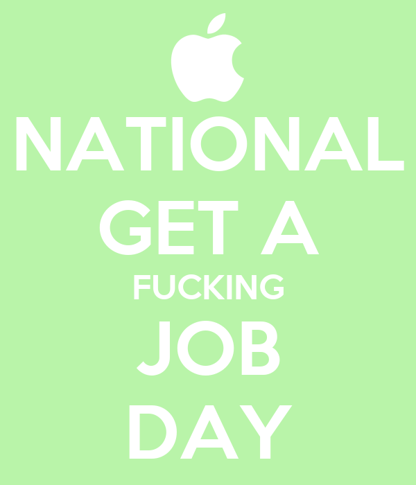 NATIONAL GET A FUCKING JOB DAY