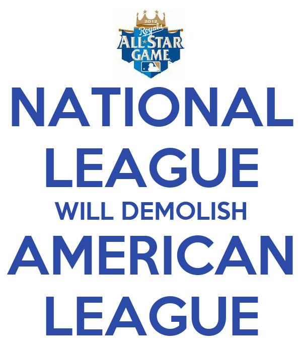 NATIONAL LEAGUE WILL DEMOLISH AMERICAN LEAGUE