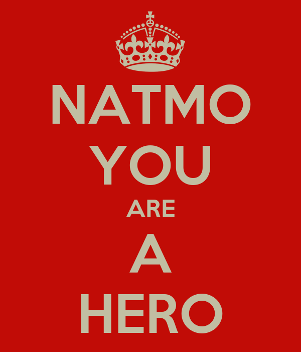 NATMO YOU ARE A HERO