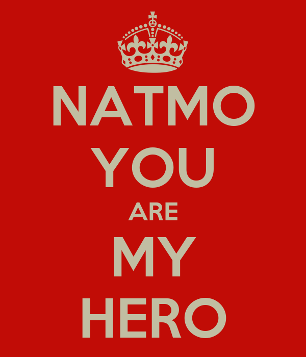 NATMO YOU ARE MY HERO