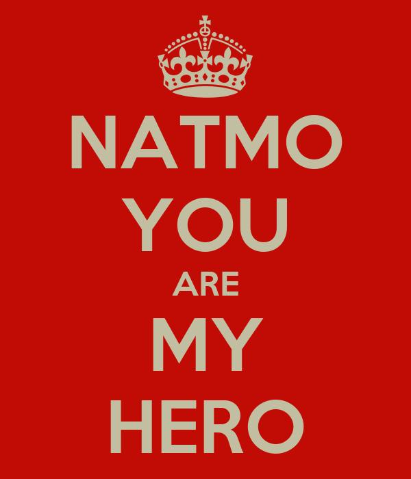 NATMO YOU ARE MY HERO