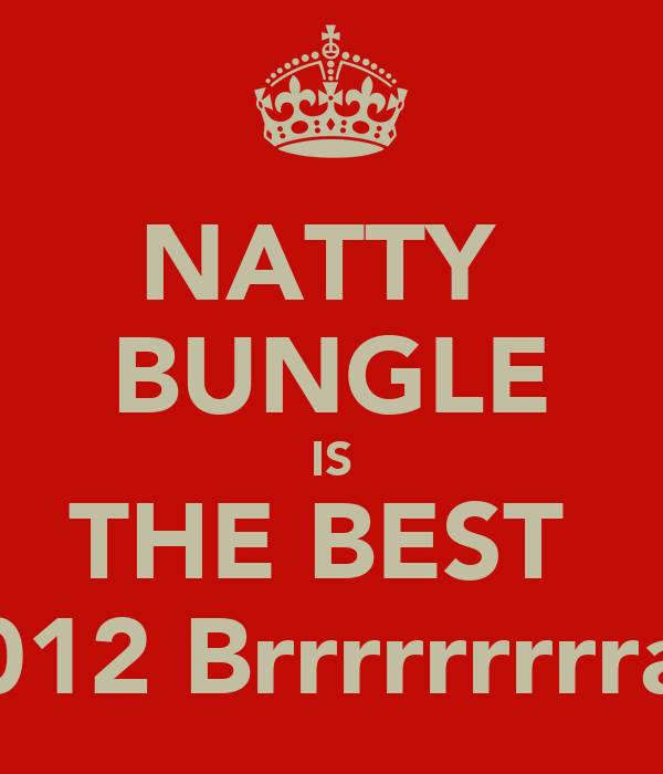 NATTY  BUNGLE IS THE BEST  2012 Brrrrrrrrrap