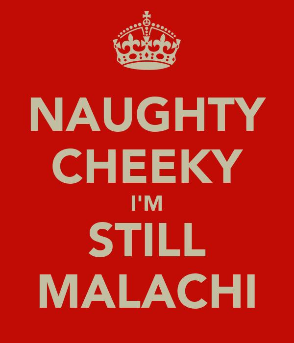 NAUGHTY CHEEKY I'M STILL MALACHI