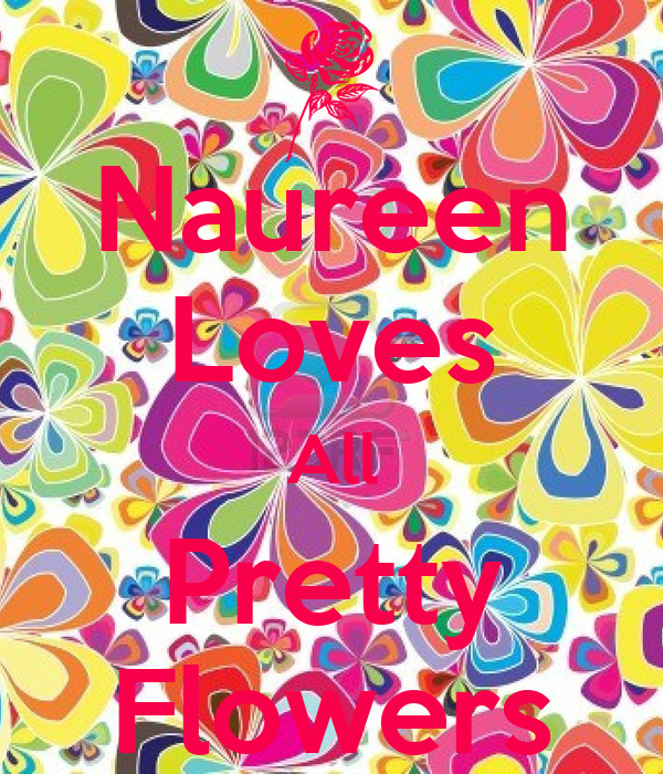Naureen Loves All Pretty Flowers