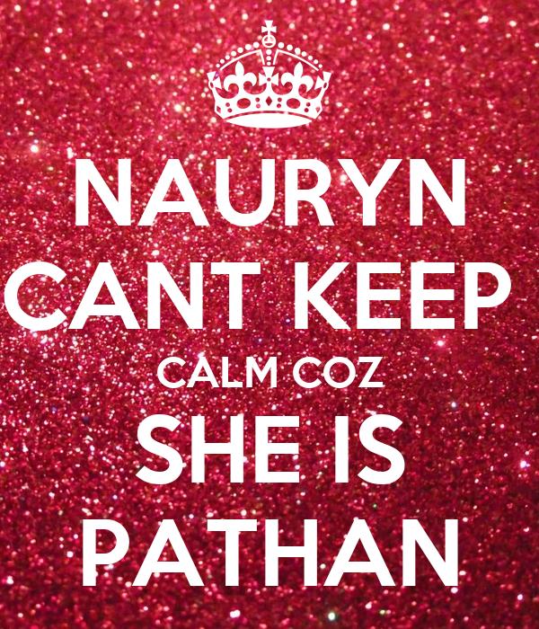 NAURYN CANT KEEP  CALM COZ SHE IS PATHAN