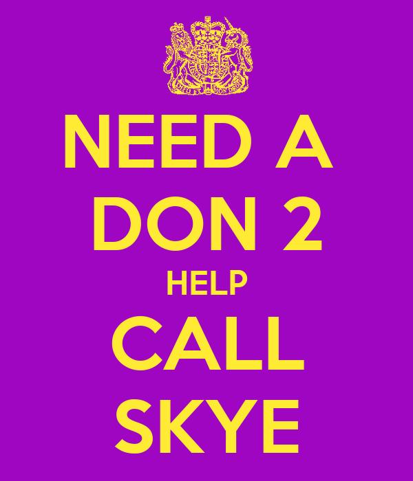 NEED A  DON 2 HELP CALL SKYE