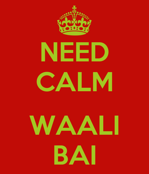 NEED CALM  WAALI BAI