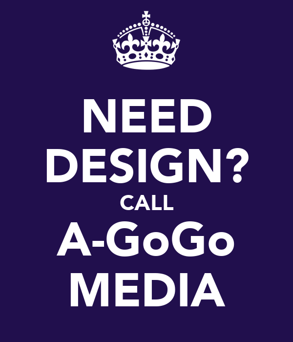 NEED DESIGN? CALL A-GoGo MEDIA