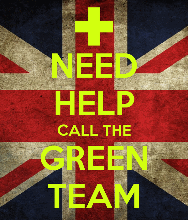 NEED HELP CALL THE GREEN TEAM