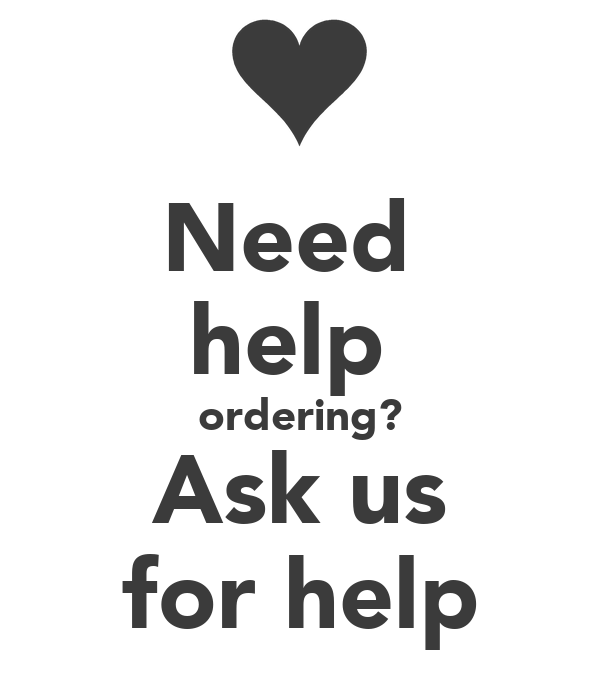 Need  help  ordering? Ask us for help