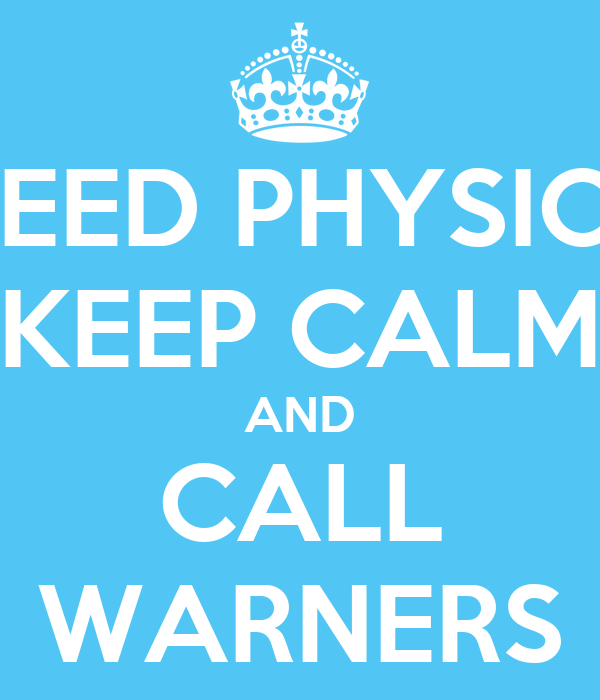 NEED PHYSIO? KEEP CALM AND CALL WARNERS