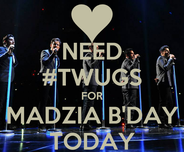 NEED #TWUGS FOR MADZIA B'DAY TODAY