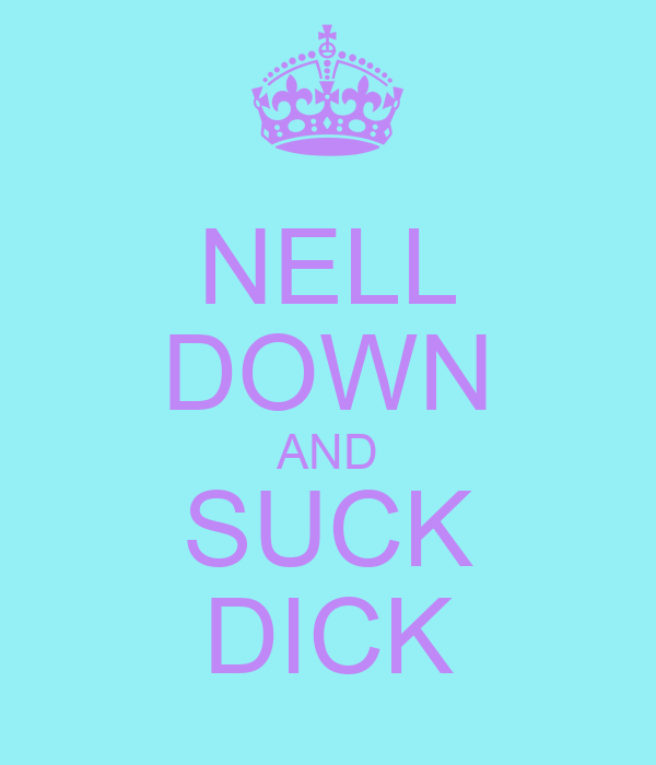 NELL DOWN AND SUCK DICK