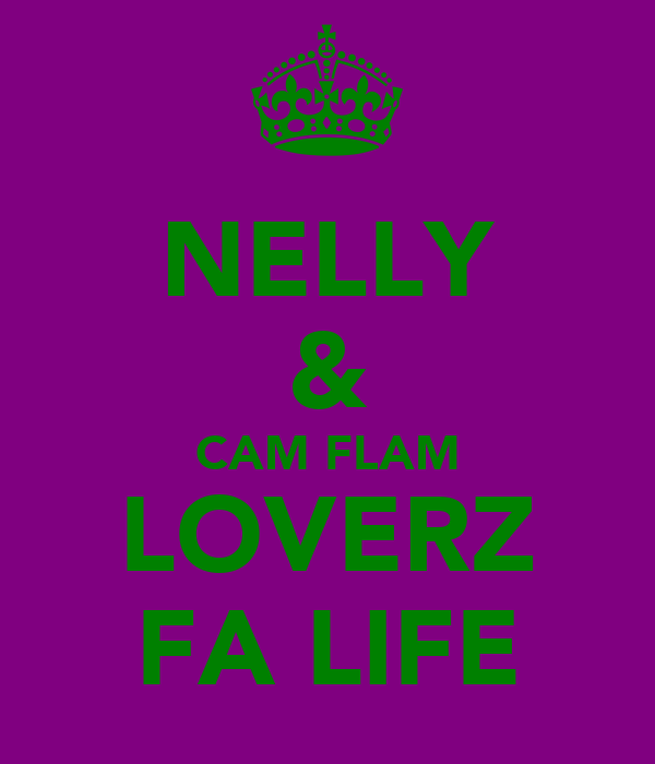 NELLY & CAM FLAM LOVERZ FA LIFE