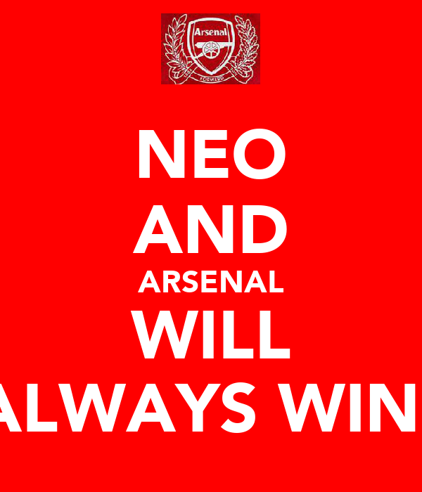 NEO AND ARSENAL WILL ALWAYS WIN!