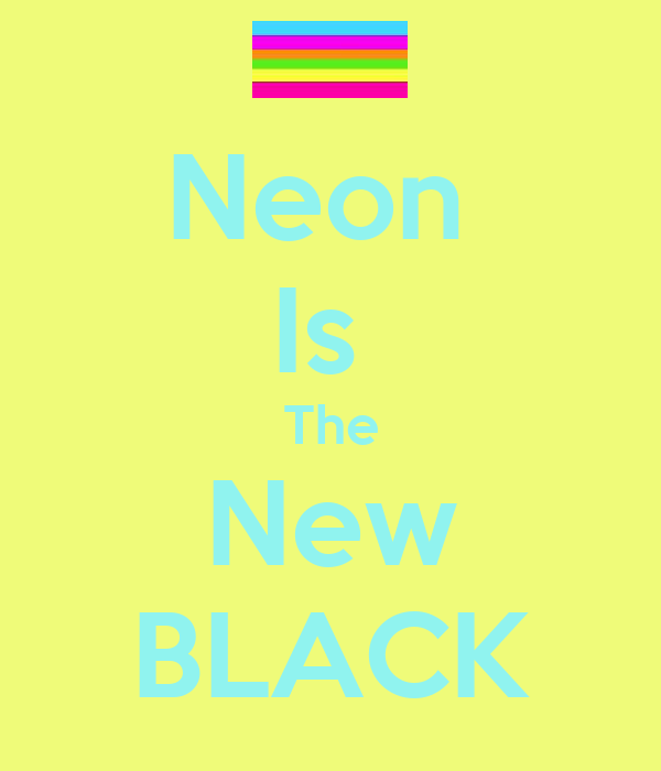Neon  Is  The New BLACK