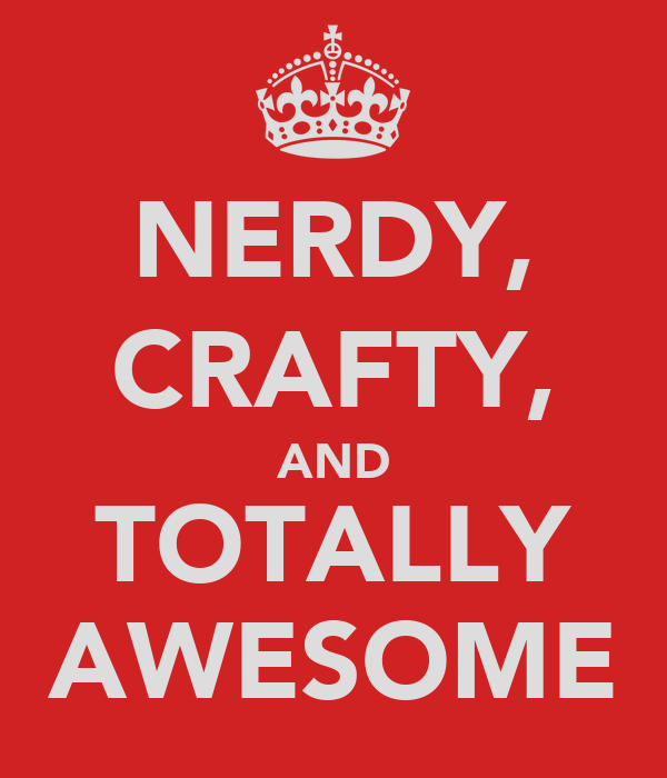 NERDY, CRAFTY, AND TOTALLY AWESOME