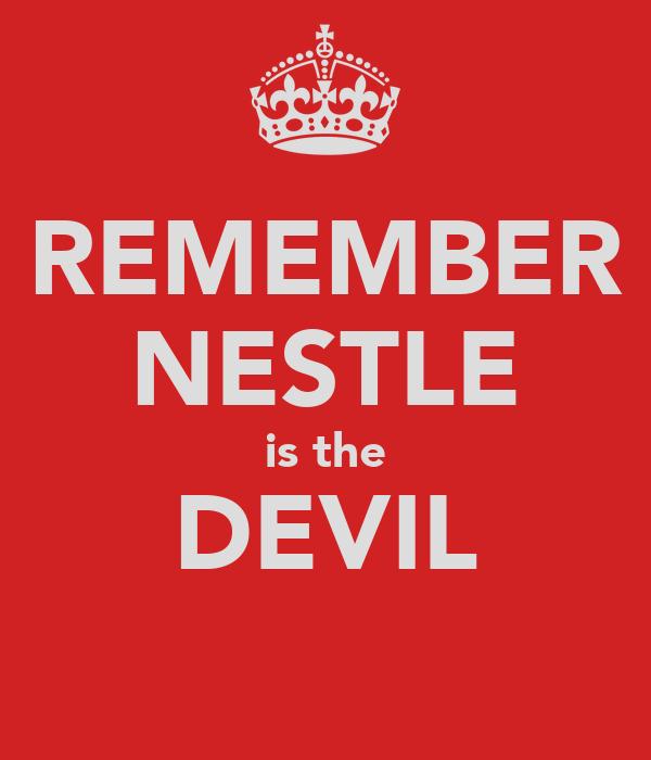REMEMBER NESTLE is the DEVIL