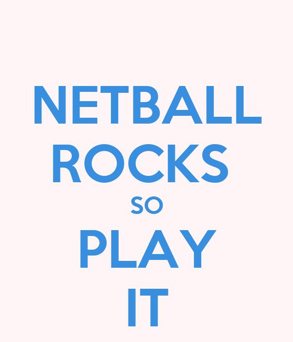 NETBALL ROCKS  SO PLAY IT