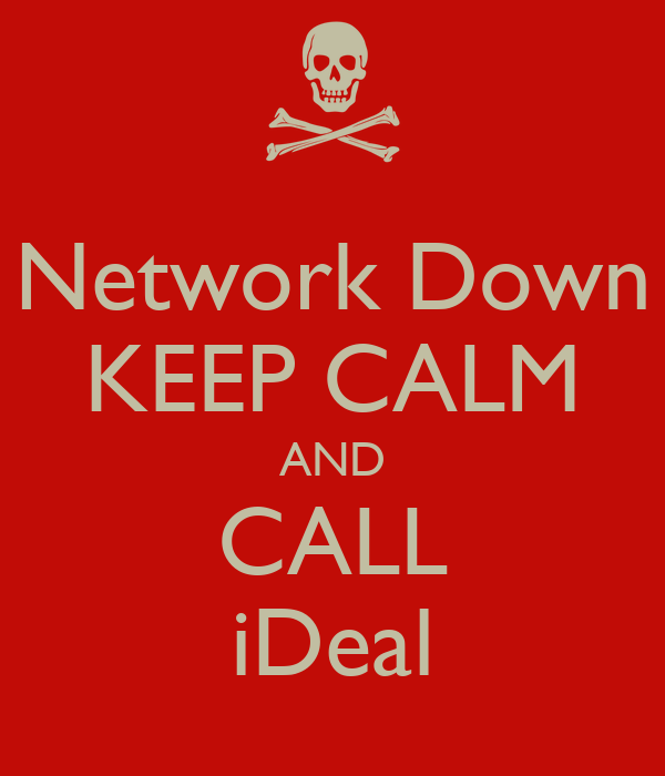 Network Down KEEP CALM AND CALL iDeal