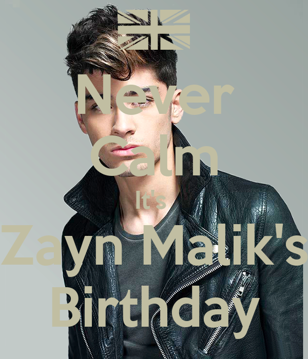Never Calm It's  Zayn Malik's Birthday