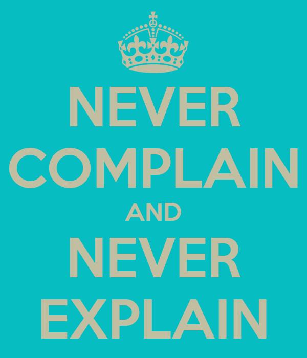 Never Complain And Never Explain Poster Gab Keep Calm