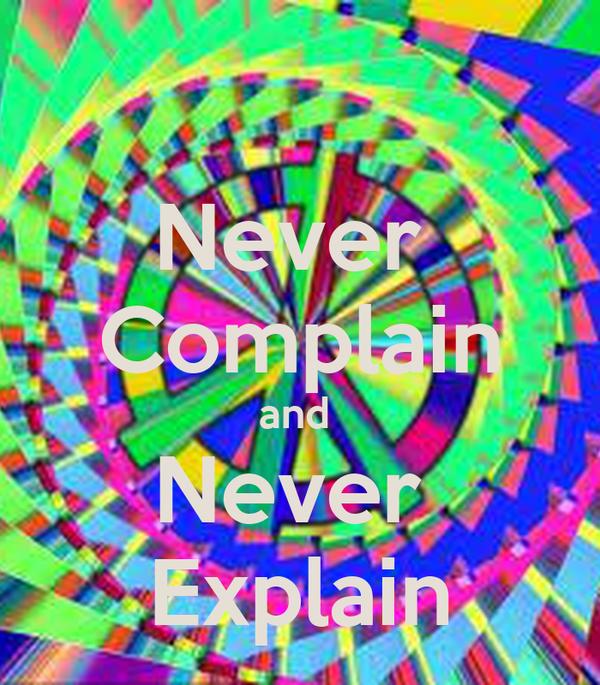 Never  Complain and  Never  Explain