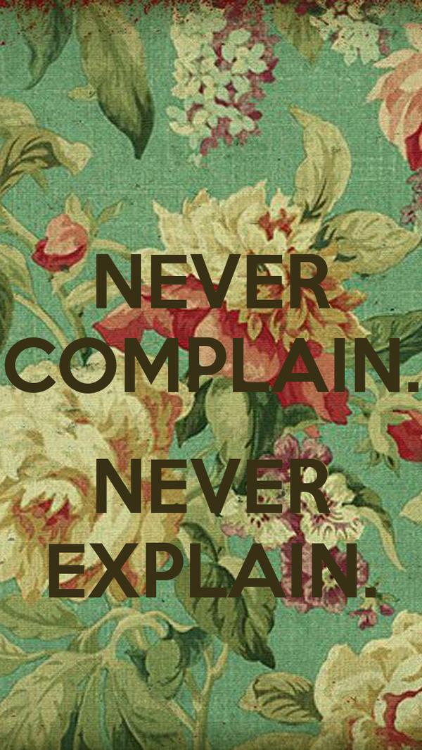 Never Complain Never Explain Poster User7622 Keep