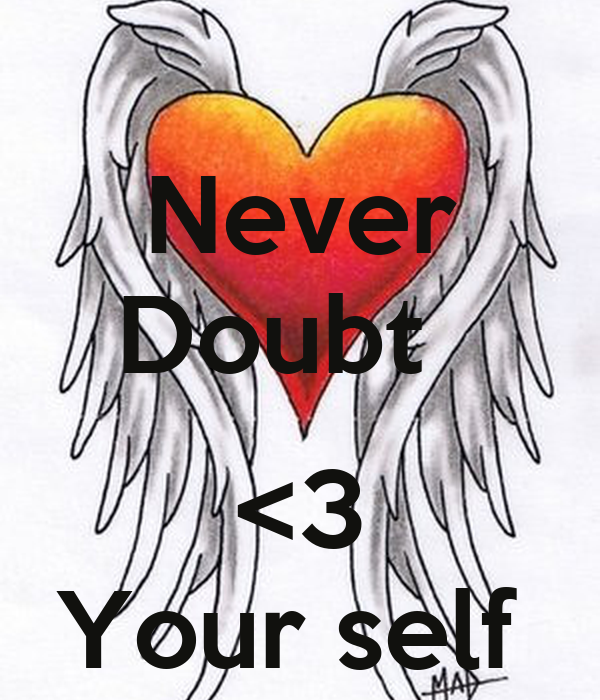 Never Doubt    <3 Your self
