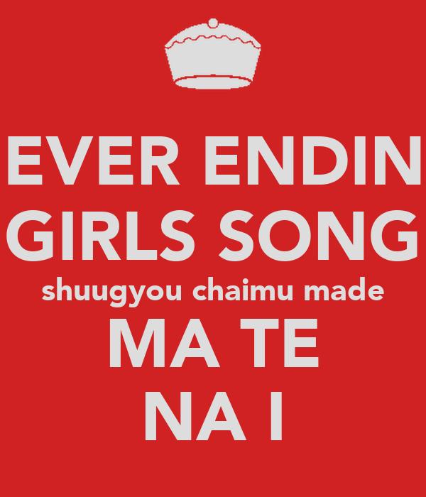 NEVER ENDING GIRLS SONG shuugyou chaimu made MA TE NA I