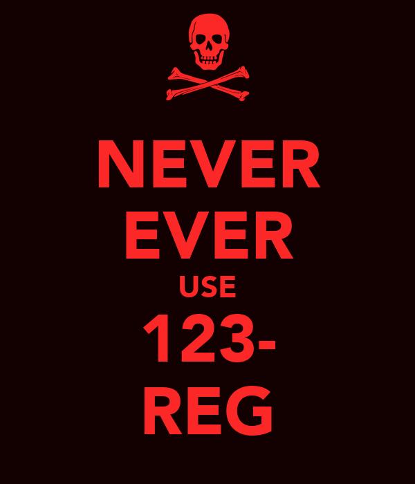 NEVER EVER USE 123- REG