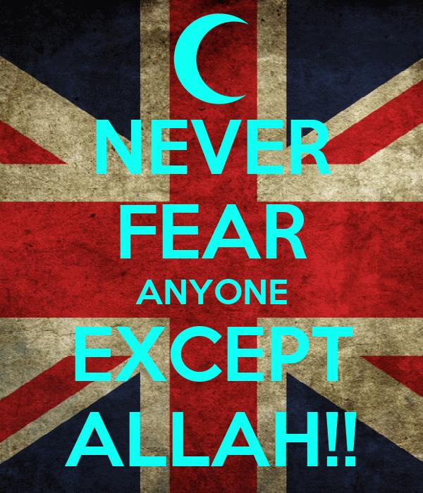 NEVER FEAR ANYONE EXCEPT ALLAH!!