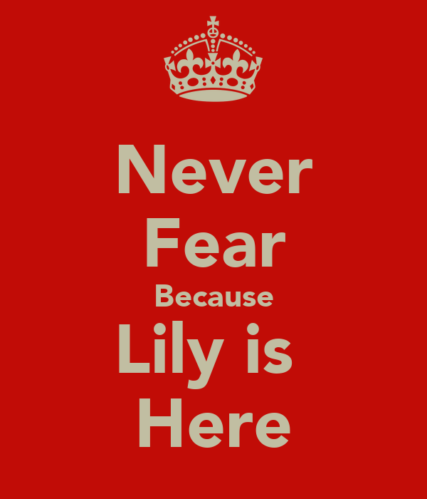 Never Fear Because Lily is  Here